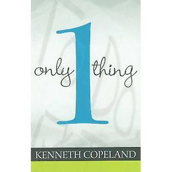 Only One Thing by Kenneth Copeland - 9781604630893 Book