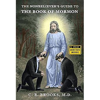 The Nonbeliever's Guide to the Book of Mormon by C B Brooks - 9781634