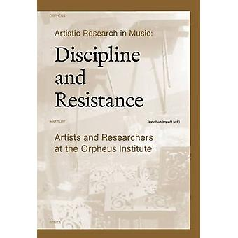 Artistic Research in Music - Discipline and Resistance - Artists and Re