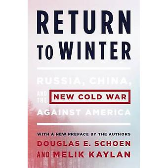 The Return to Winter - Russia - China - and the New Cold War Against A