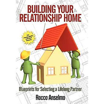 Building Your Relationship Home - Blueprints for Selecting a Lifelong