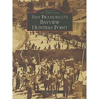 San Francisco's Bayview Hunters Point by Tricia O'Brien - 97807385300