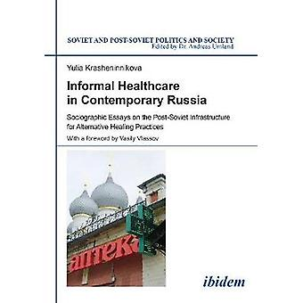 Informal Healthcare in Contemporary Russia. Sociographic Essays on the PostSoviet Infrastructure for Alternative Healing Practices by Krasheninnikova & Yulia