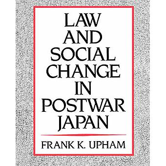 Law and Social Change in Postwar Japan by Frank K. Upham - 9780674517