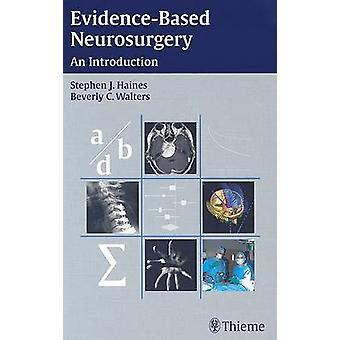 EvidenceBased Neurosurgery by Beverly C Walters Stephen J Haines