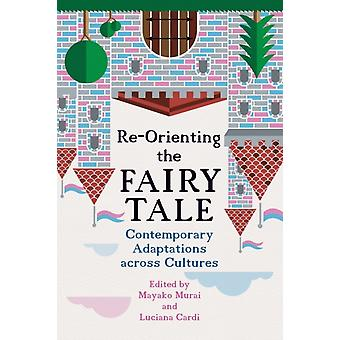 ReOrienting the Fairy Tale Contemporary Adaptations Across Cultures by Murai & Mayako