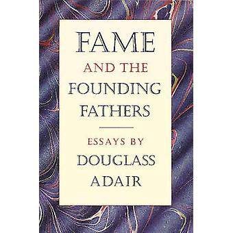 Fame & the Founding Fathers - Essays by Douglass Adair by Douglass