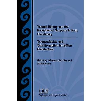 Textual History and the Reception of Scripture in Early Christianity Textgeschichte Und Schriftrezeption Im Frhen Christentum by De Vries & Johannes