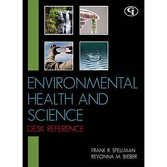 Environmental Health and Science Desk Reference by Spellman & Frank R.