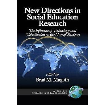 New Directions in Social Education Research The Influence of Technology and Globalization on the Lives of Students Hc by Maguth & Brad M.