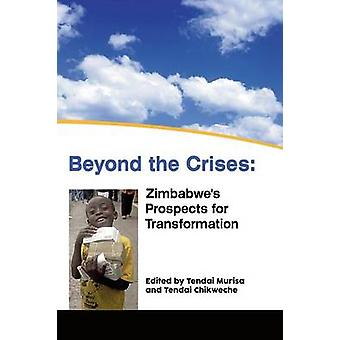 Beyond the Crises Zimbabwes Prospects for Transformation by Murisa & Tendai