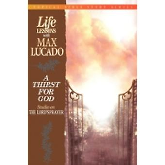 A Thirst for God Studies on the Lords Prayer by Lucado & Max
