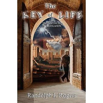 The Key of Life A Metaphysical Investigation by Rogers & Randolph J.