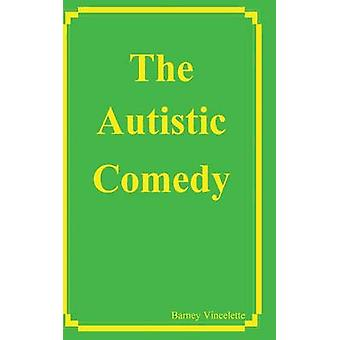 The Autistic Comedy by Vincelette & Barney