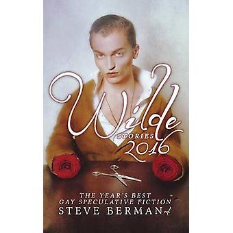 Wilde Stories 2016 The Years Best Gay Speculative Fiction by Berman & Steve