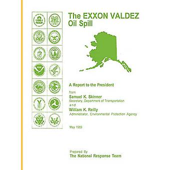 The EXXON Valdez Oil Spill a Report to the President by Skinner & Samuel K.