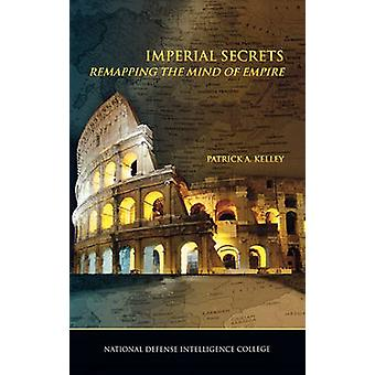 Imperial Secrets Remapping the Mind of Empire by Kelley & Patrick A.