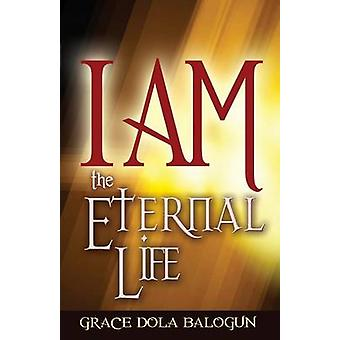 I Am the Eternal Life by Balogun & Grace Dola