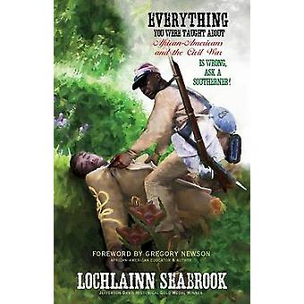 Everything You Were Taught About AfricanAmericans and the Civil War is Wrong Ask a Southerner by Seabrook & Lochlainn