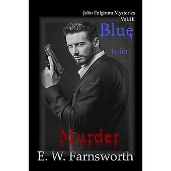 Blue is for Murder John Fulghum Mysteries Vol. III by Farnsworth & E. W.