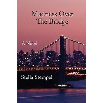 Madness Over The Bridge A Novel by Stempel & Stella