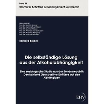 Die selbstndige Lsung aus der Alkoholabhngigkeit by Bojack & Barbara