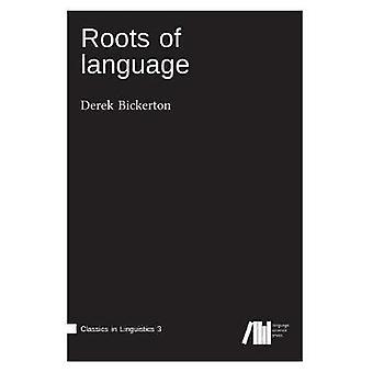Roots of language by Bickerton & Derek