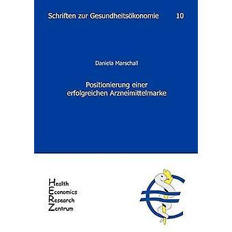 Positionierung einer erfolgreichen Arzneimittelmarke by Marschall & Daniela