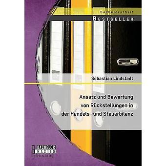 Ansatz und Bewertung von Rckstellungen in der Handels und Steuerbilanz by Lindstadt & Sebastian