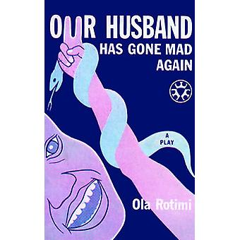 Our Husband Has Gone Mad Again by Rotimi & Ola