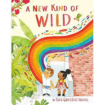 A New Kind of Wild by Zara Gonzalez Hoang - 9780525553892 Book