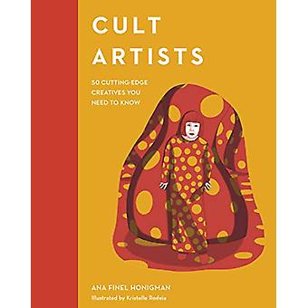 Cult Artists - 50 Cutting-Edge Creatives You Need to Know by Ana Finel