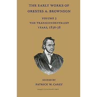 The Early Works of Orestes A. Brownson - Vol 3 - The Transcendentalist