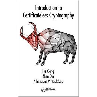 Introduction to Certificateless Cryptography by Hu Xiong - Zhen Qin -
