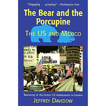 The Bear and the Porcupine - The U.S. and Mexico by Jeffrey Davidow -