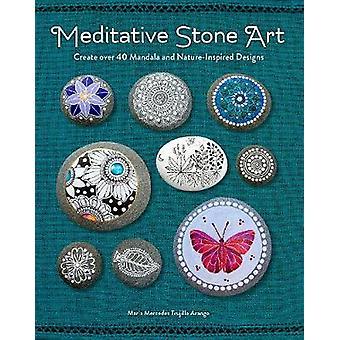 Meditative Stone Art - Create over 40 Mandala and Nature-Inspired Desi
