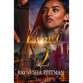 Kismet 2 - Some Things You Will Never Understand by Raynesha Pittman -