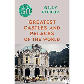 The 50 Greatest Castles and Palaces of the World by Gilly Pickup - 97