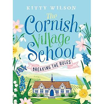 The Cornish Village School - Breaking the Rules by Kitty Wilson - 978