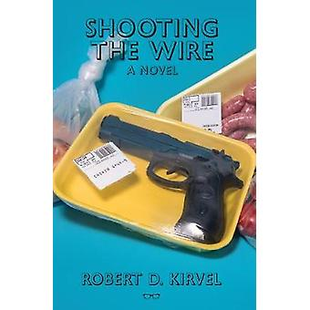 Shooting the Wire by Robert D Kirvel - 9781912477838 Book