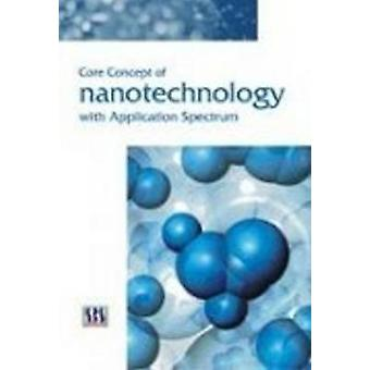 Core Concepts of Nanotechnology with Application Spectrum by Rakesh R