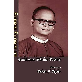 Dr Maung Maung - Gentleman - Scholar - Patriot by Maung Maung - Robert