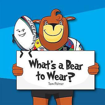What's a Bear to Wear by Tom Palmer - 9780957559332 Book