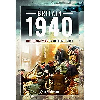 Britain 1940 - The Decisive Year on the Home Front by Anton Rippon - 9
