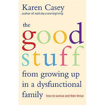The Good Stuff From Growing Up In A Dysfunctional Family - How to Surv