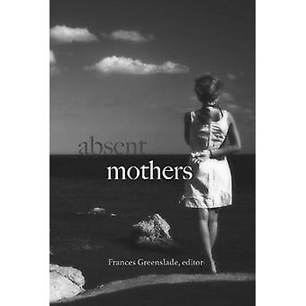 Absent Mothers by Frances Greenslade - 9781772581232 Book