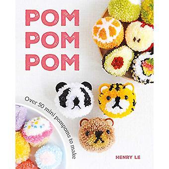 Pom Pom Pom - Over 50 Mini Pompoms to Make by Henry Le - 9781784945169