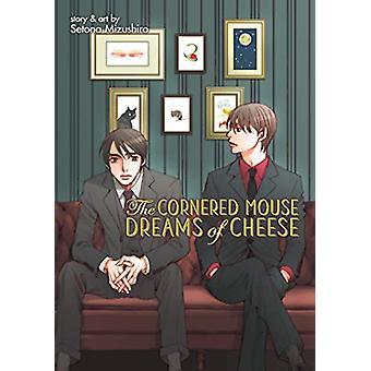 The Cornered Mouse Dreams of Cheese by Setona Mizushiro - 97816427575
