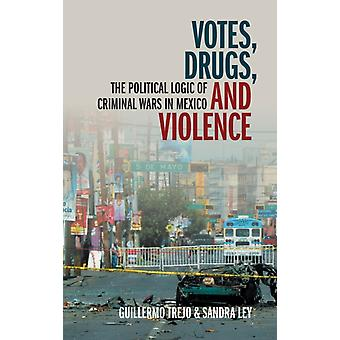 Votes Drugs and Violence by Trejo & Guillermo University of Notre Dame & IndianaLey & Sandra