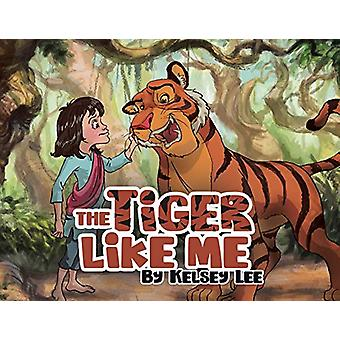 The Tiger Like Me by Kelsey Lee - 9780228817987 Book